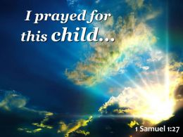 1 Samuel 12 7 I Prayed For This Child Powerpoint Church Sermon