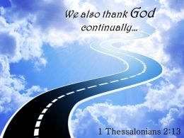 1 Thessalonians 2 13 We Also Thank God Continually Powerpoint Church Sermon