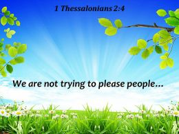 1 Thessalonians 2 4 We Are Not Trying Powerpoint Church Sermon