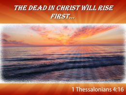1 Thessalonians 4 16 The Dead In Christ Powerpoint Church Sermon