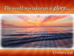 1 Timothy 3 16 World Was Taken Up In Glory Powerpoint Church Sermon