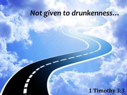 1 Timothy 3 3 Not Given To Drunkenness Powerpoint Church Sermon