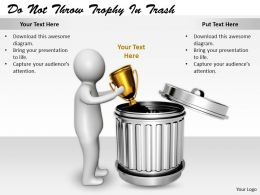 2413 Do Not Throw Trophy In Trash Ppt Graphics Icons Powerpoint
