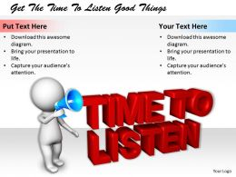 2413 Get The Time To Listen Good Things Ppt Graphics Icons Powerpoint