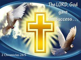 2 Chronicles 26 5 The LORD God Gave Him Success PowerPoint Church Sermon