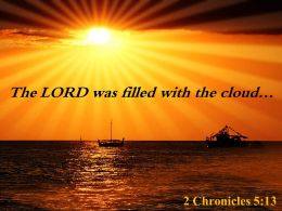 2 Chronicles 5 13 The LORD was filled PowerPoint Church Sermon