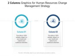 2 Columns Graphics For Human Resources Change Management Strategy Infographic Template