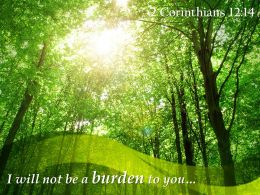 2 Corinthians 12 14 I Will Not Be A Burden Powerpoint Church Sermon