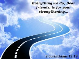 2 Corinthians 12 19 Dear Friends Is For Your Strengthening Powerpoint Church Sermon