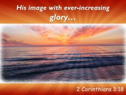 2 Corinthians 3 18 His Image With Ever Increasing Powerpoint Church Sermon