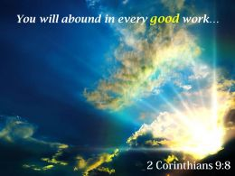 2 Corinthians 9 8 You Will Abound In Every Powerpoint Church Sermon
