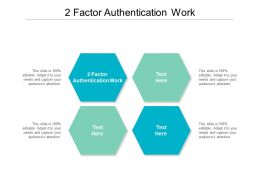 2 Factor Authentication Work Ppt Powerpoint Presentation Ideas Microsoft Cpb