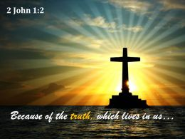 2 John 1 2 Which Lives In Us And Will Powerpoint Church Sermon