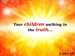 2 John 1 4 Your Children Walking In The Truth Powerpoint Church Sermon