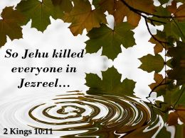 2 Kings 10 11 So Jehu Killed Everyone In Jezreel Powerpoint Church Sermon