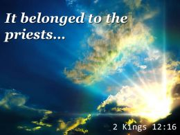 2 Kings 12 16 It Belonged To The Priests Powerpoint Church Sermon