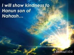 2 Samuel 10 2 I Will Show Kindness To Hanun Powerpoint Church Sermon