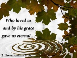 2 Thessalonians 2 16 Who Loved Us And By His Powerpoint Church Sermon