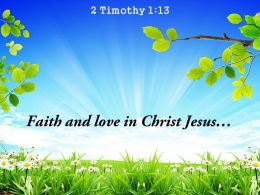 2 Timothy 1 13 Faith and love in Christ Jesus PowerPoint Church Sermon