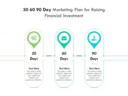 30 60 90 Day Marketing Plan For Raising Financial Investment Infographic Template