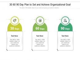 30 60 90 Day Plan To Set And Achieve Organizational Goal Infographic Template