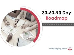 30 60 90 Day Roadmap Powerpoint Presentation Slides