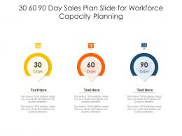 30 60 90 Day Sales Plan Slide For Workforce Capacity Planning Infographic Template