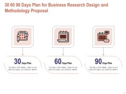 30 60 90 Days Plan For Business Research Design And Methodology Proposal Ppt Powerpoint Tips