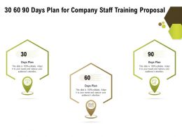 30 60 90 Days Plan For Company Staff Training Proposal Ppt Powerpoint Samples