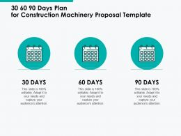30 60 90 Days Plan For Construction Machinery Proposal Template Ppt Powerpoint Presentation Ideas