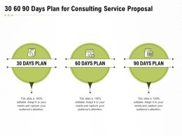 30 60 90 Days Plan For Consulting Service Proposal Ppt Powerpoint Presentation Slides Deck