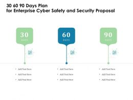 30 60 90 Days Plan For Enterprise Cyber Safety And Security Proposal Ppt Template