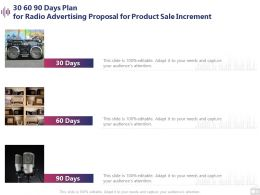 30 60 90 Days Plan For Radio Advertising Proposal For Product Sale Increment Ppt Example