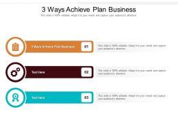 3 Ways Achieve Plan Business Ppt Powerpoint Presentation Show Icon Cpb