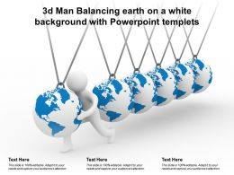 3d Man Balancing Earth On A White Background With Powerpoint Templets