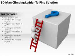 3D Man Climbing Ladder To Find Solution Ppt Graphics Icons Powerpoint