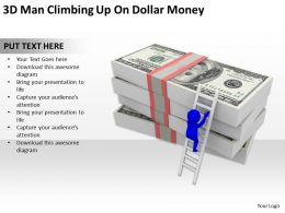 3D Man Climbing Up On Dollar Money Ppt Graphics Icons Powerpoint
