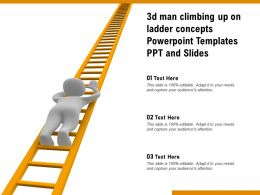 3d Man Climbing Up On Ladder Concepts Powerpoint Templates Ppt And Slides
