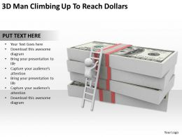 3D Man Climbing Up To Reach Dollars Ppt Graphics Icons Powerpoint