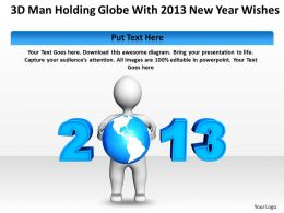 3D Man Holding Globe with 2013 New year wishes Ppt Graphic Icon