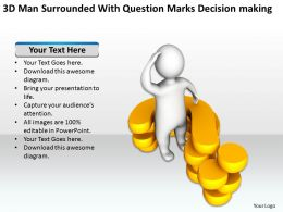 3D Man Surrounded With Question Marks Decision making Ppt Graphics Icons