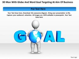 3D Man With Globe and word Goal targeting at aim of business Ppt Graphic Icon