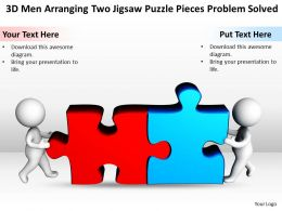 3D men Arranging Two jigsaw puzzle Pieces Problem Solved Ppt Graphics Icons
