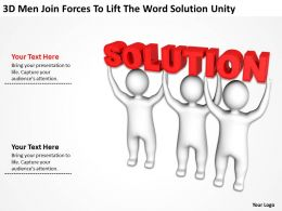 3D Men Join Forces To Lift The Word Solution unity Ppt Graphics Icons