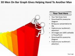 3D Men On Bar Graph Gives Helping Hand To Another Man Ppt Graphics Icons