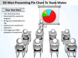 3D Men Presenting Pie Chart To Team Mates Ppt Graphics Icons Powerpoint