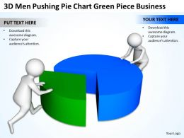 3d Men Pushing Pie Chart Green Piece Business Ppt Graphics Icons Powerpoint