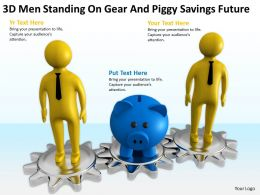 3D Men Standing On Gear And Piggy Savings Future Ppt Graphics Icons Powerpoint