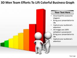 3D Men Team Efforts To Lift Colorful Business Graph Ppt Graphics Icons Powerpoint