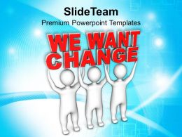 3d Men With Words We Want Change Powerpoint Templates Ppt Themes And Graphics 0213